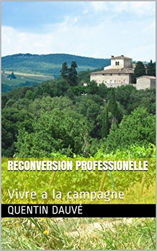 Couverture du livre Reconversion professionelle: Vivre a la campagne