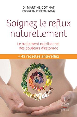 Soignez le reflux naturellement. Le traitement nutritionnel des douleurs d'estomac: Le traitement nutritionnel des douleurs d'estomac