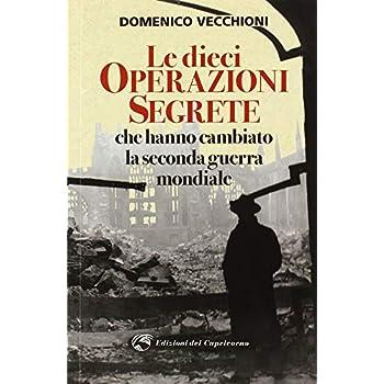 Le Dieci Operazioni Segrete Che Hanno Cambiato La Seconda Guerra Mondiale