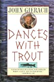 Dances with Trout 1st edition by Gierach, John (1994) Hardcover