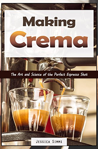 Making Crema: The Art and Science of the Perfect Espresso Shot (I Know Coffee Book 5) (English Edition)