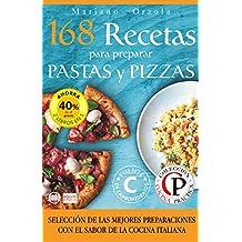 168 RECETAS PARA PREPARAR PASTAS Y PIZZAS: Selección de las mejores preparaciones con el sabor de la cocina italiana (Colección Cocina Práctica - Edición 2 libros en 1) (Spanish Edition)