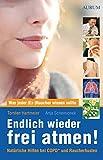 Endlich wieder frei atmen!: Was jeder (Ex-)Raucher wissen sollte. Natürliche Hilfen bei COPD* und Raucherhusten - Torsten Hartmeier, Anja Schemionek