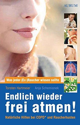 Endlich wieder frei atmen!: Was jeder (Ex-)Raucher wissen sollte. Natürliche Hilfen bei COPD* und Raucherhusten