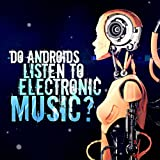 Do Androids Listen to Electronic Music?