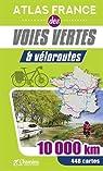 ATLAS FRANCE DES VOIES VERTES ET VELOROUTES par Atlas