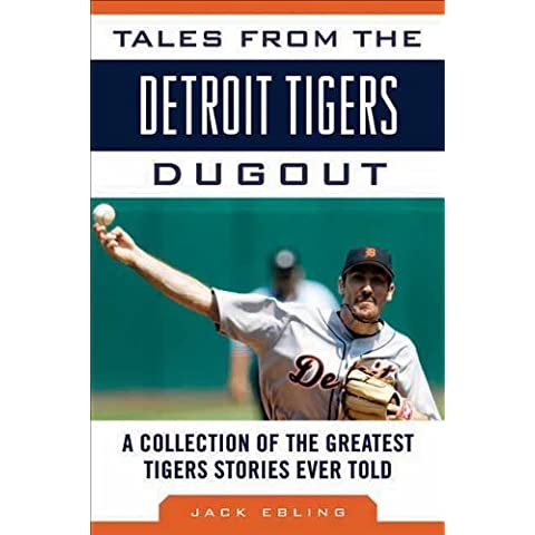 Tales from the Detroit Tigers Dugout: A Collection of the Greatest Tigers Stories Ever Told (Tales from the Team) 1st edition by Ebling, Jack (2012) Hardcover