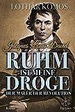 Ruhm ist meine Droge: Der Maler der Revolution: Jacques Louis David