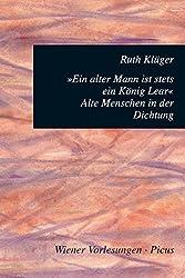 Ein alter Mann ist stets ein König Lear: Alte Menschen in der Dichtung (Wiener Vorlesungen 104)