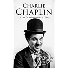 Charlie Chaplin: A Life From Beginning to End (English Edition)
