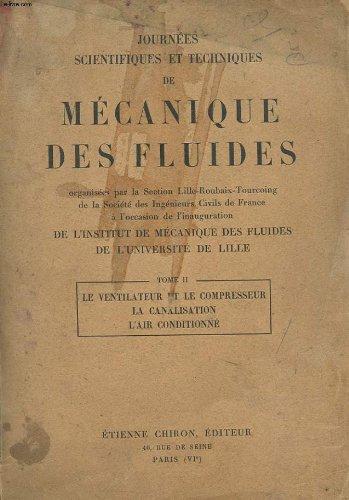 JOURNEES SCIENTIFIQUES ET TECHNIQUES DE MECANIQUE DES FLUIDES ORGANISEES PAR LA SECTION LILLE-ROUBAIX-TOURCOUING DE LA SOCIETE DES INGENIRUERS CIVILS DE FRANCE A L'OCCASION DE L'INAUGURATION DES L'INSTITUT DE MECANIQUE DES FLUIDES DE L'UNIVERSITE DE LILLE