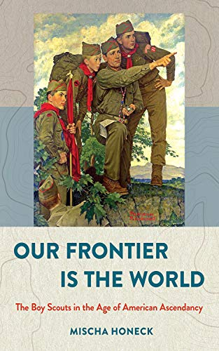 Our Frontier Is the World: The Boy Scouts in the Age of American Ascendancy (The United States in the World) (English Edition)