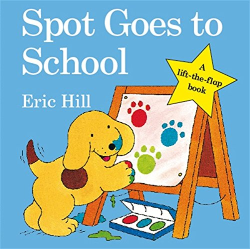Spot Goes to School (Spot - Original Lift The Flap) por Eric Hill