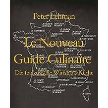 Le Nouveau Guide Culinaire: Die französische Wirtshaus-Küche (German Edition)