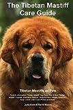 #1: The Tibetan Mastiff Care Guide. Tibetan Mastiff as Pets Facts & Information: Tibetan Mastiff Dog Price, Red & Blue Tibetan Mastiff, Puppies, Breeders, ... Size, Colors, Diet, Cost, Photos and More
