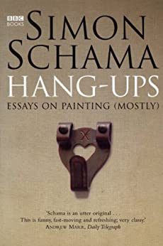 Hang-Ups: Essays on Painting (Mostly) by [Schama, Simon]