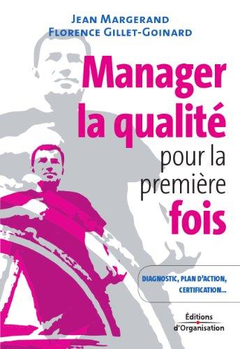 Manager la qualit pour la premire fois : Conseils pratiques, diagnostic, plan d'action, certification ISO 9001