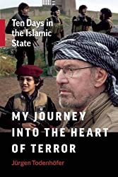My Journey into the Heart of Terror: Ten Days in the Islamic State by J?en Todenh?er (2016-04-05)