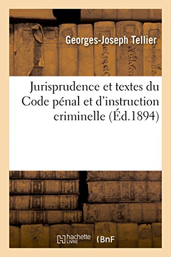 Jurisprudence et textes du Code pénal et d'instruction criminelle