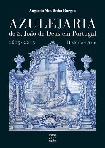 azulejaria-de-sao-joao-de-deus-em-portugal-historia-e-arte-1615-2015