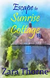 Escape to Sunrise Cottage by Zara Thorne