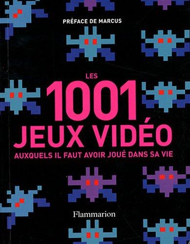 Les 1001 jeux vidéos : Auxquels il faut avoir joué dans sa vie par Tony Mott