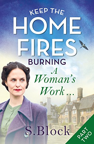 Keep the Home Fires Burning - Part Two: A Woman's Work . . . (English Edition) por S. Block