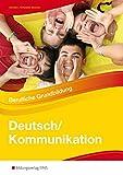 Deutsch/Kommunikation - Berufliche Grundbildung: Arbeitsheft