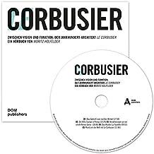 Le Corbusier: Zwischen Vision und Funktion: Der Jahrhundert-Architekt Le Corbusier