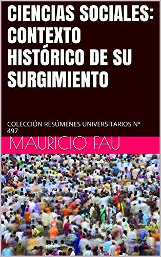 CIENCIAS SOCIALES: CONTEXTO HISTÓRICO DE SU SURGIMIENTO: COLECCIÓN RESÚMENES UNIVERSITARIOS Nº 497 por Mauricio Fau