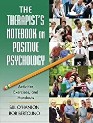 The Therapist's Notebook on Positive Psychology: Activities, Exercises, and Handouts by Bill O'Hanlon (2011-07-07)