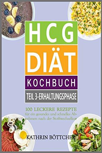 HCG DIÄT KOCHBUCH - Teil 3: Erhaltungsphase: 100 leckere Rezepte für schnelles Abnehmen nach der Stoffwechselkur: ... (Sagen Sie dem Übergewicht den Kampf an!) -