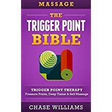 Massage: The Trigger Point Bible: Trigger Point Therapy: Pressure Points, Deep Tissue & Self Massage (Hip Flexors, Acupuncture, Acupressure, Massage Therapy, ... Back Pain, Neck Pain) (English Edition)