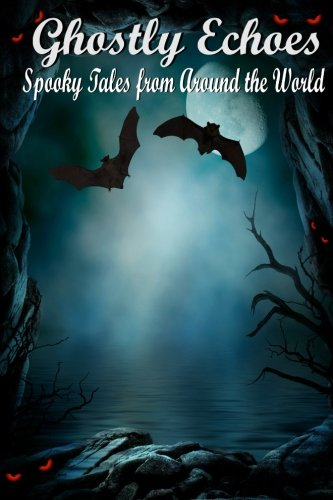 Ghostly Echoes: Spooky Tales from Around the World (Und Michael Halloween-kelly)
