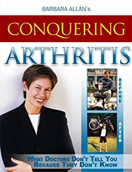 Conquering Arthritis:  What Doctor's Don't Tell You Because They Don't Know Second Edition (English Edition) di [Allan, Barbara]