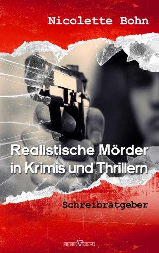 Realistische Mörder in Krimis und Thrillern: Schreibratgeber von [Bohn, Nicolette]