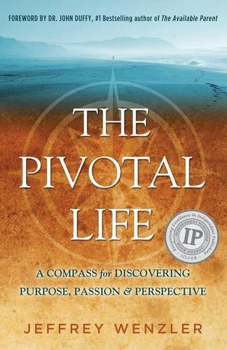 the-pivotal-life-a-compass-for-discovering-purpose-passion-perspective-by-jeff-wenzler-2015-11-20
