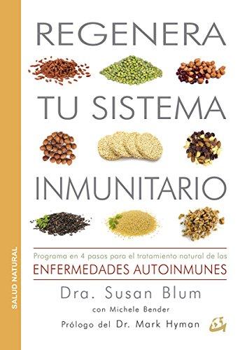 Regenera tu sistema inmunitario : programa en 4 pasos para el tratamiento natural de las enfermedades autoinmunes por Michele Bender