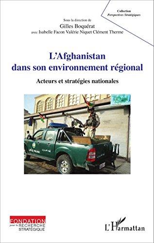 L'Afghanistan dans son environnement régional: Acteurs et stratégies nationales (Perspectives stratégiques) par Gilles Boquérat