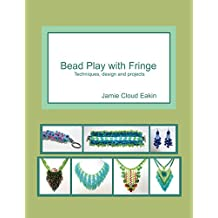 Bead Play with Fringe: Techniques, design and projects (English Edition)