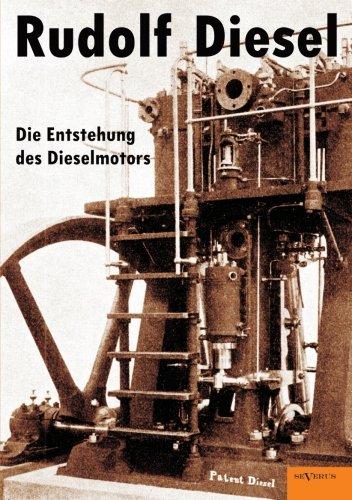 Download Rudolf Diesel: Die Entstehung des Dieselmotors: Mit 83 Textfiguren Und 3 Tafeln