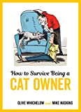 How to Survive Being a Cat Owner: Tongue-In-Cheek Advice and Cheeky Illustrations about Being a Cat Owner