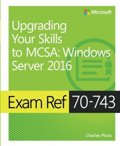Read PDF Exam Ref 70 743 Upgrading Your Skills To MCSA Windows Server 2016 Popular Ebook By Charles Pluta