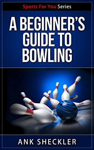 A Beginner's Guide To Bowling (Sports For You Series Book 6) (English Edition) por Ank Sheckler