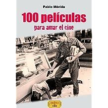 100 películas para amar el cine (Spanish Edition)