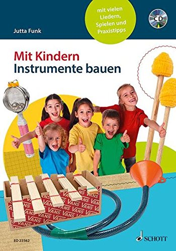 Mit Kindern Instrumente bauen: mit vielen Liedern, Spielen und Praxistipps. Ausgabe mit CD.