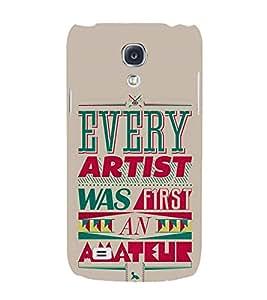 FUSON Artisst First An Amateur 3D Hard Polycarbonate Designer Back Case Cover for Samsung Galaxy S4 I9500 :: Samsung I9500 Galaxy S4 :: Samsung I9505 Galaxy S4 :: Samsung Galaxy S4 Value Edition I9515 I9505G