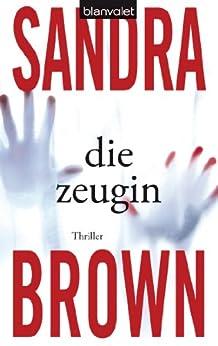 Die Zeugin: Roman von [Brown, Sandra]