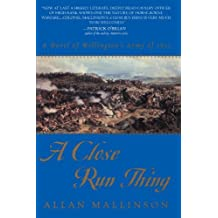 A Close Run Thing: A Novel of Wellington's Army of 1815 by Allan Mallinson (2000-08-01)