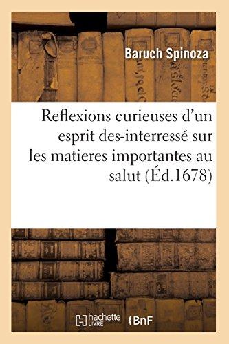 Reflexions curieuses d'un esprit des-interressé sur les matieres importantes au salut (Éd.1678) par Baruch Spinoza